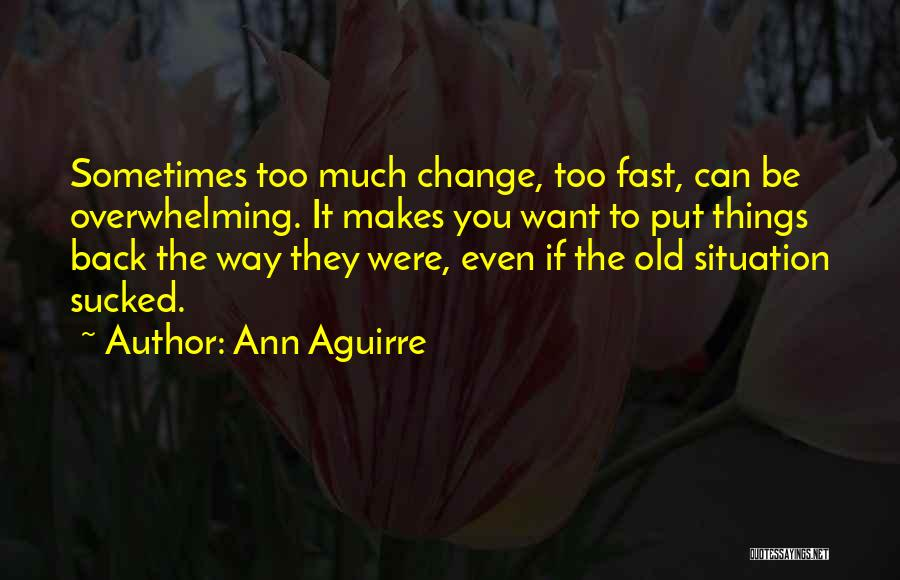 Fast Change Quotes By Ann Aguirre