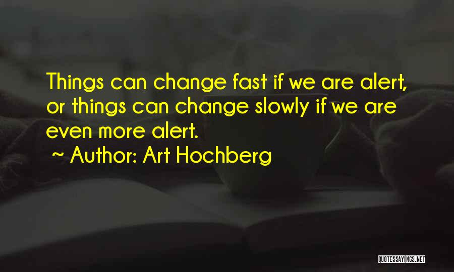 Fast Change Quotes By Art Hochberg