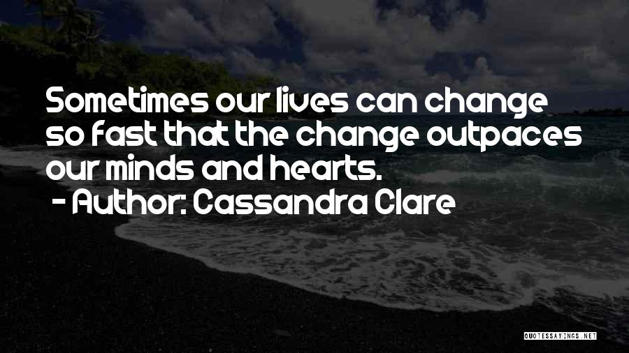 Fast Change Quotes By Cassandra Clare
