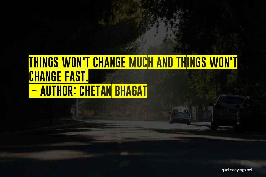 Fast Change Quotes By Chetan Bhagat