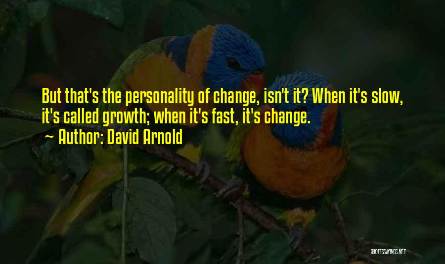 Fast Change Quotes By David Arnold