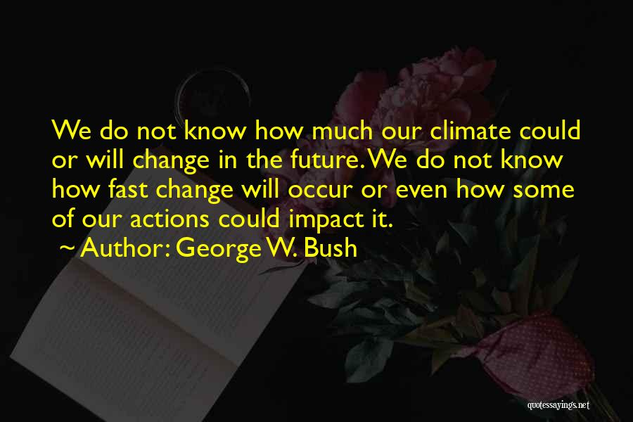 Fast Change Quotes By George W. Bush