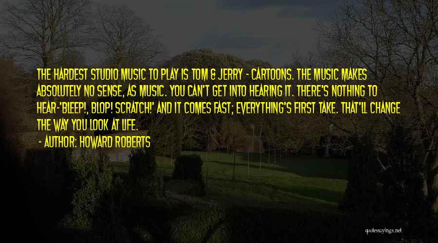 Fast Change Quotes By Howard Roberts
