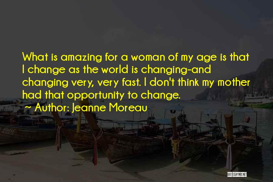 Fast Change Quotes By Jeanne Moreau