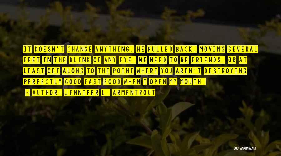 Fast Change Quotes By Jennifer L. Armentrout