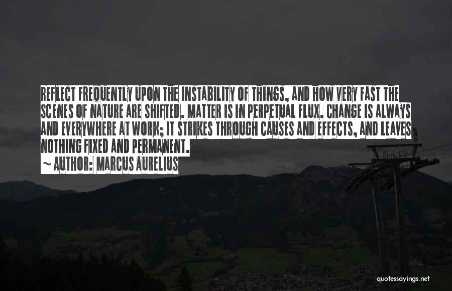 Fast Change Quotes By Marcus Aurelius
