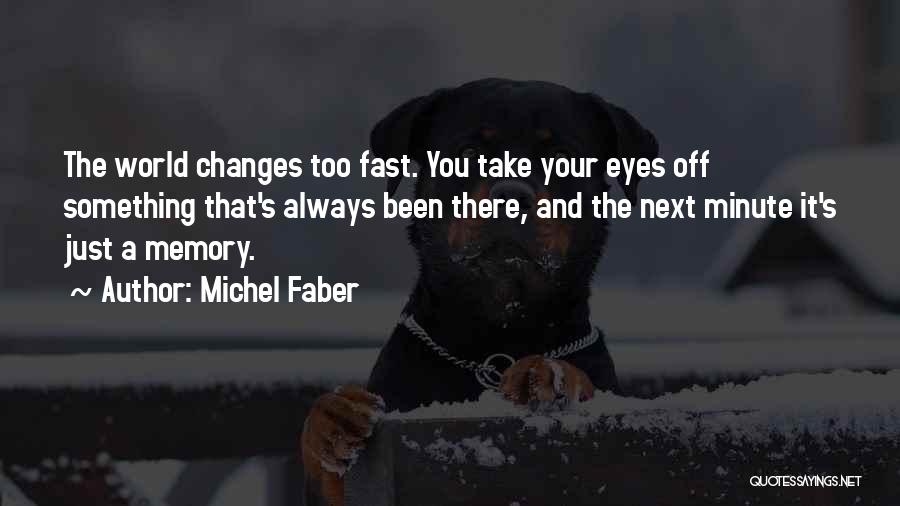 Fast Change Quotes By Michel Faber