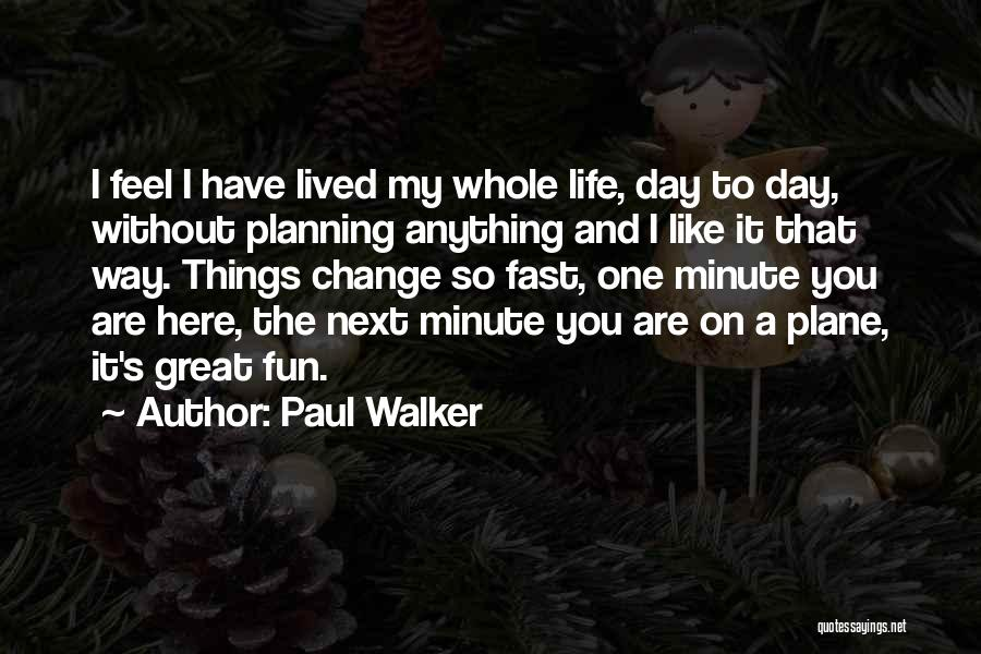 Fast Change Quotes By Paul Walker