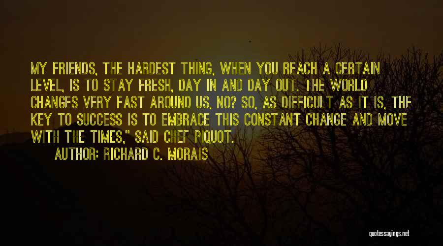 Fast Change Quotes By Richard C. Morais