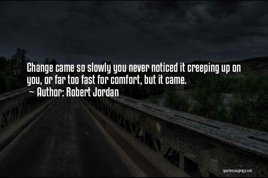 Fast Change Quotes By Robert Jordan