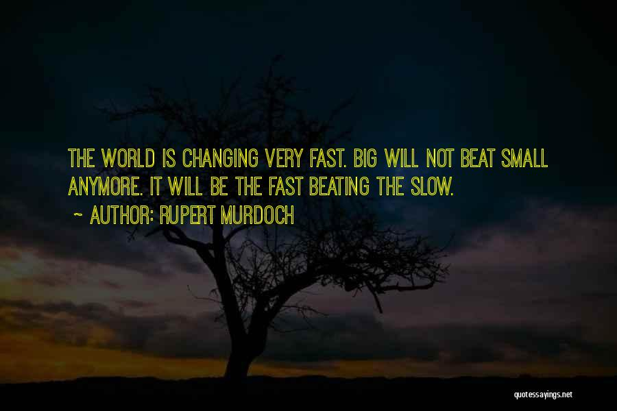 Fast Change Quotes By Rupert Murdoch