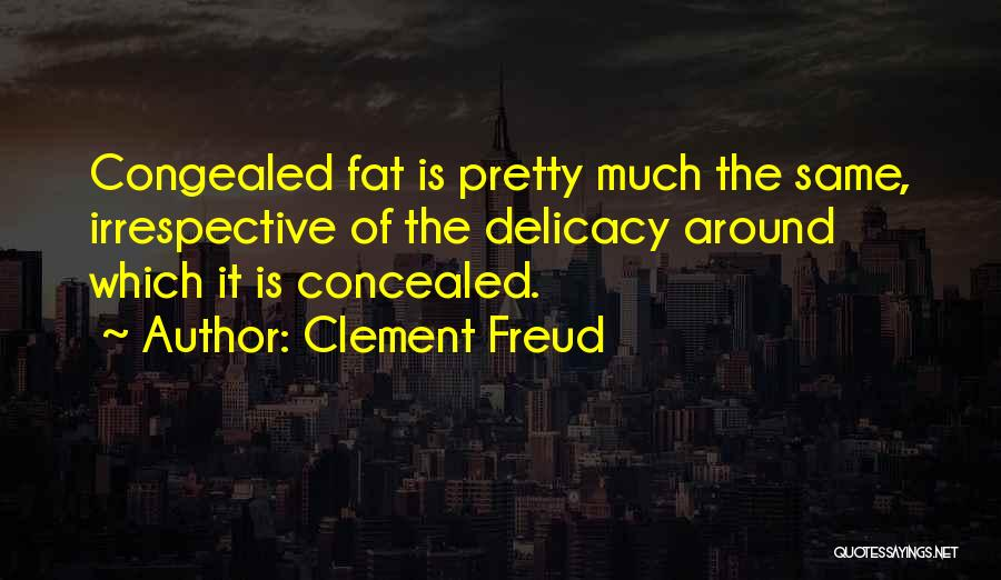 Fat Quotes By Clement Freud