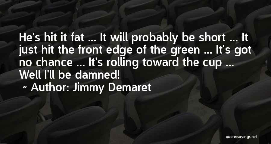 Fat Quotes By Jimmy Demaret