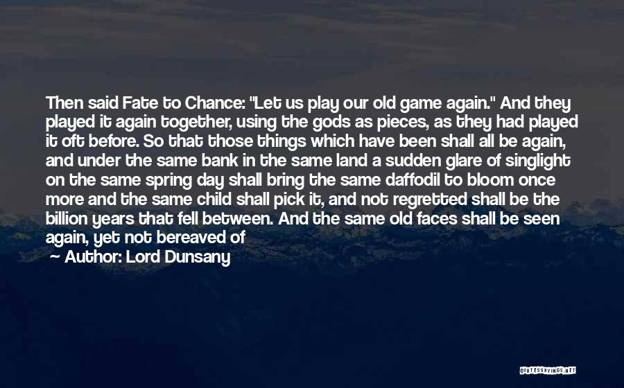 Fate We Met Quotes By Lord Dunsany