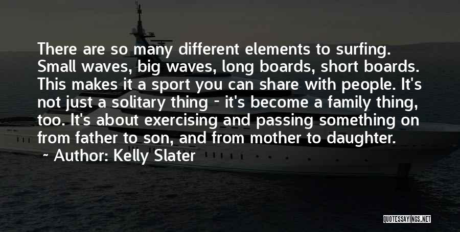 Father And Son Short Quotes By Kelly Slater