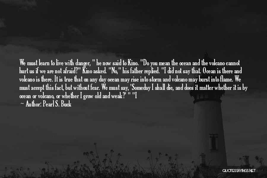 Father Kino Quotes By Pearl S. Buck