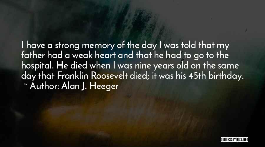 Father On His Birthday Quotes By Alan J. Heeger