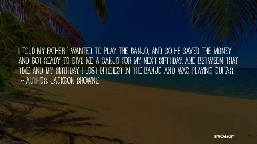 Father On His Birthday Quotes By Jackson Browne