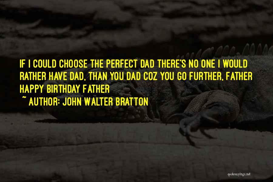Father On His Birthday Quotes By John Walter Bratton