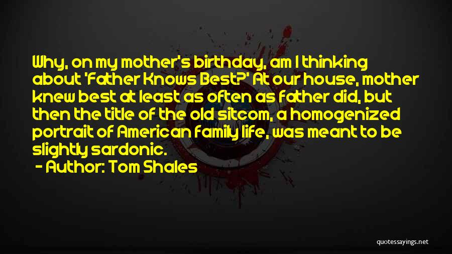 Father On His Birthday Quotes By Tom Shales