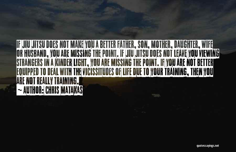 Father Son Life Quotes By Chris Matakas