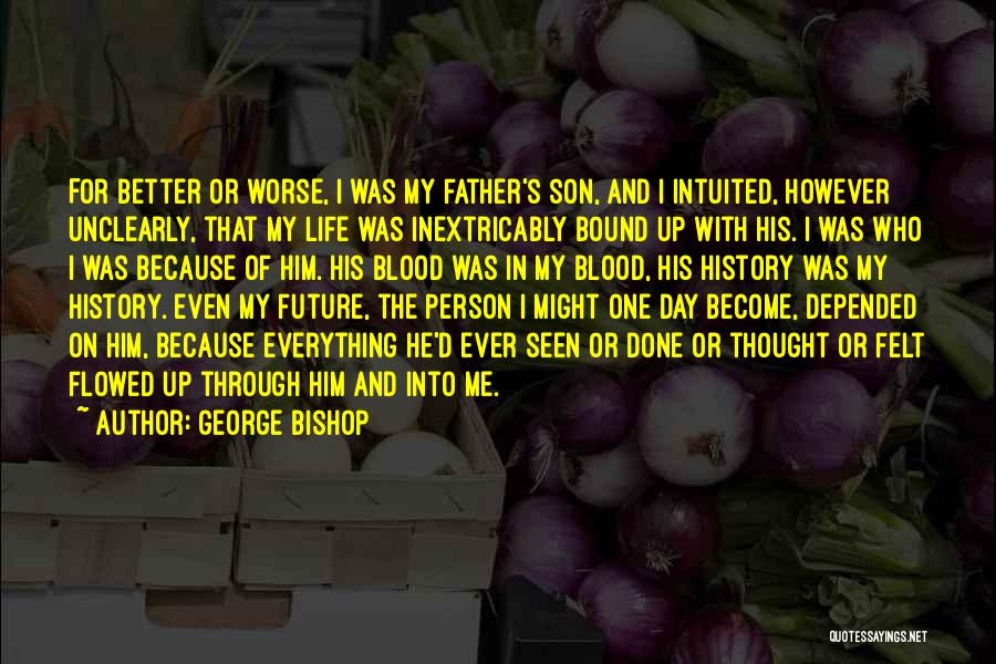 Father Son Life Quotes By George Bishop