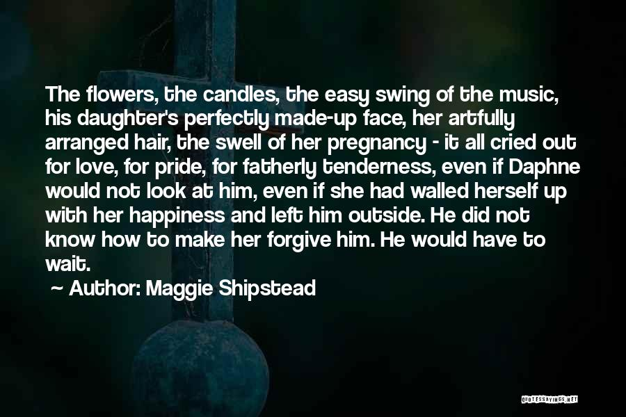 Fathers Daughters Quotes By Maggie Shipstead