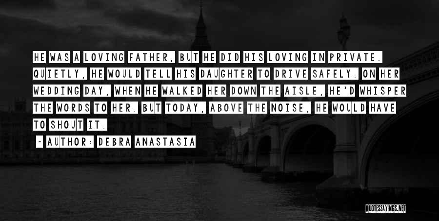 Father's Love To Her Daughter Quotes By Debra Anastasia