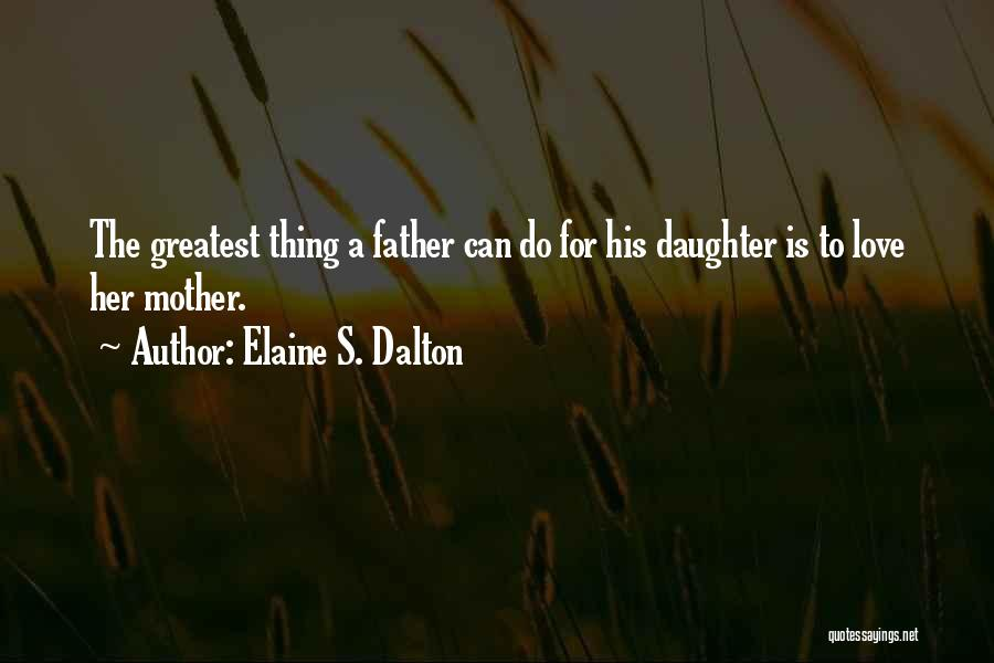 Father's Love To Her Daughter Quotes By Elaine S. Dalton