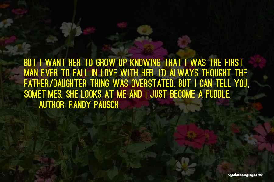 Father's Love To Her Daughter Quotes By Randy Pausch