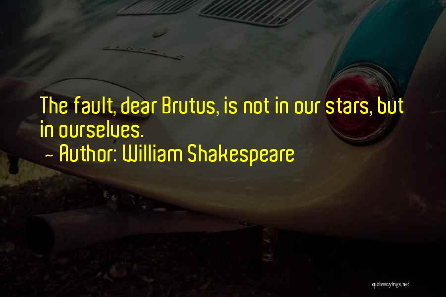 Fault In Ours Stars Quotes By William Shakespeare