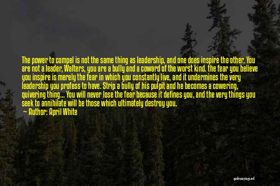 Fear And Leadership Quotes By April White