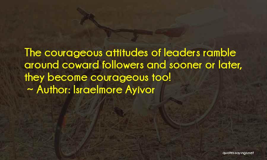 Fear And Leadership Quotes By Israelmore Ayivor