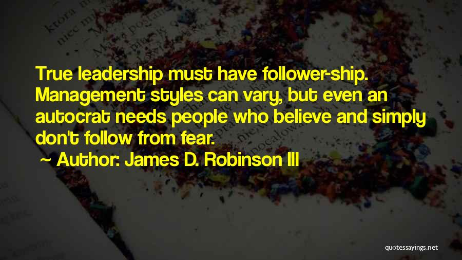 Fear And Leadership Quotes By James D. Robinson III