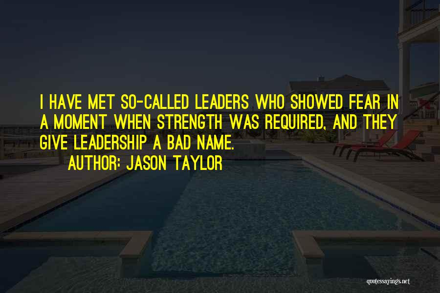 Fear And Leadership Quotes By Jason Taylor
