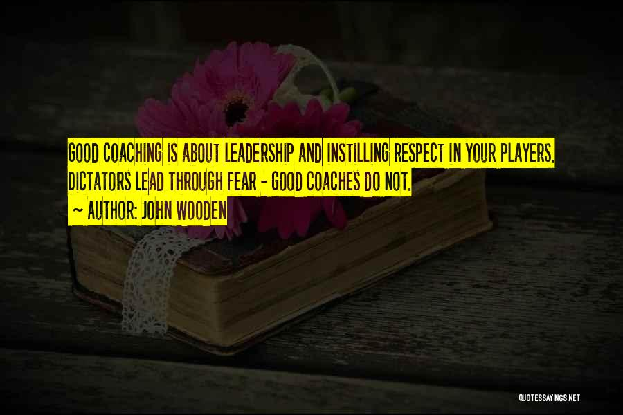 Fear And Leadership Quotes By John Wooden