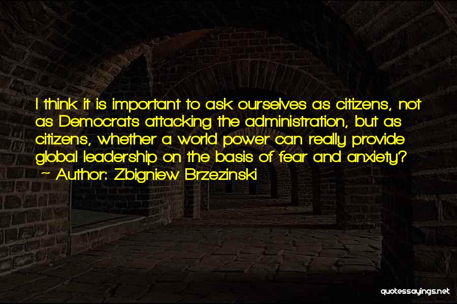 Fear And Leadership Quotes By Zbigniew Brzezinski