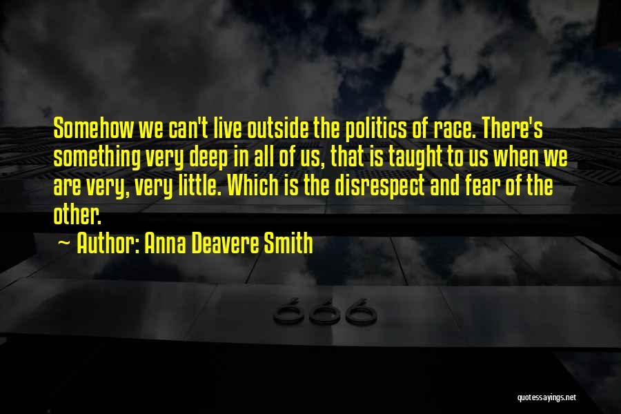Fear And Politics Quotes By Anna Deavere Smith