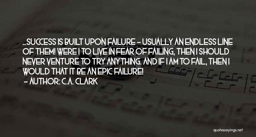 Fear And Success Quotes By C.A. Clark