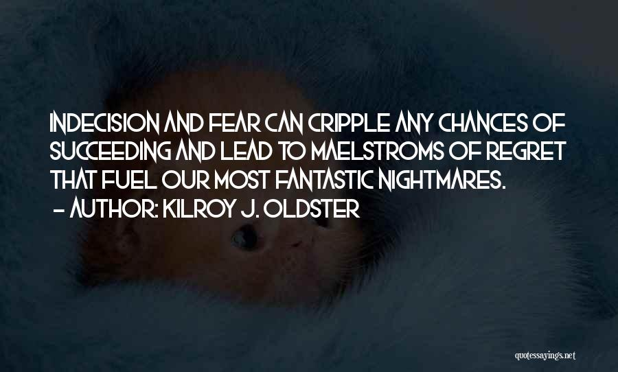 Fear And Success Quotes By Kilroy J. Oldster