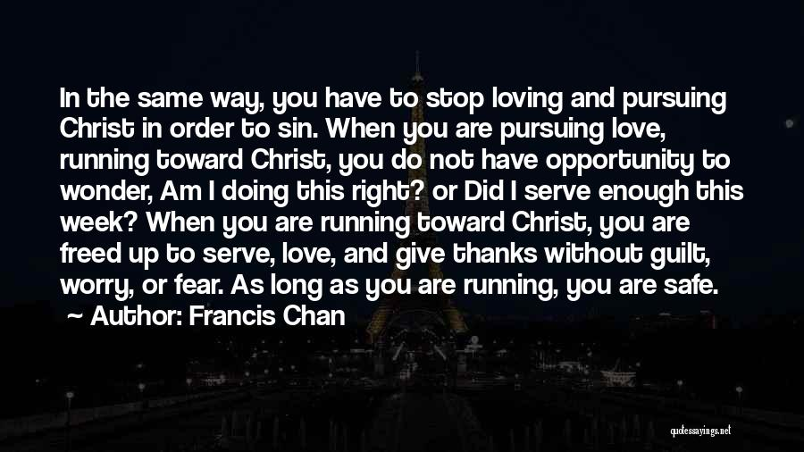 Fear Love Quotes By Francis Chan