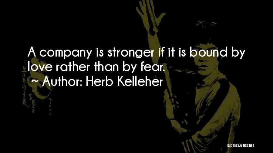 Fear Love Quotes By Herb Kelleher