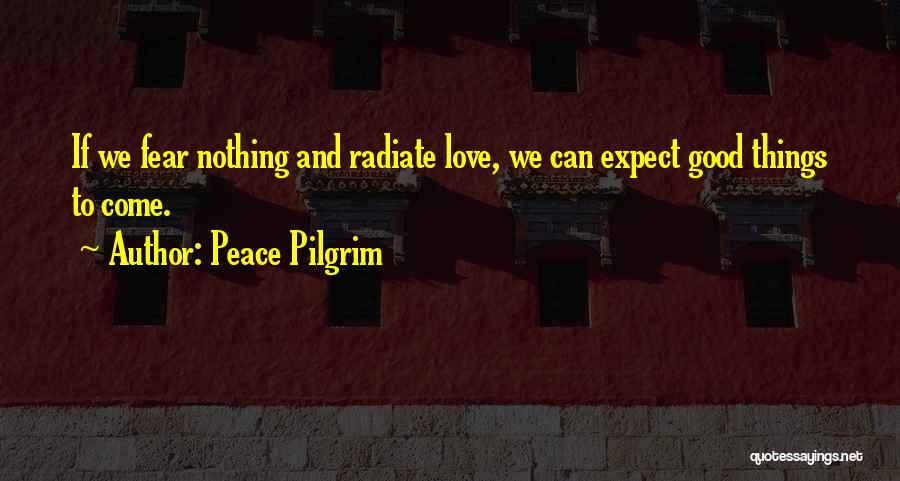 Fear Love Quotes By Peace Pilgrim
