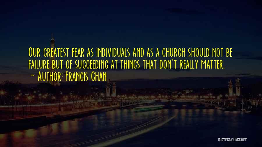 Fear Of Not Succeeding Quotes By Francis Chan