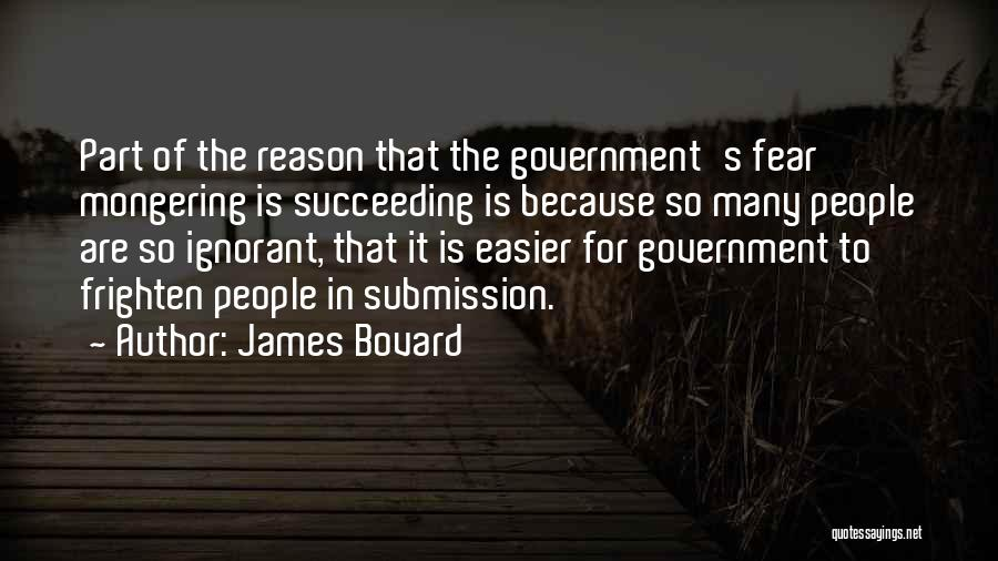 Fear Of Not Succeeding Quotes By James Bovard