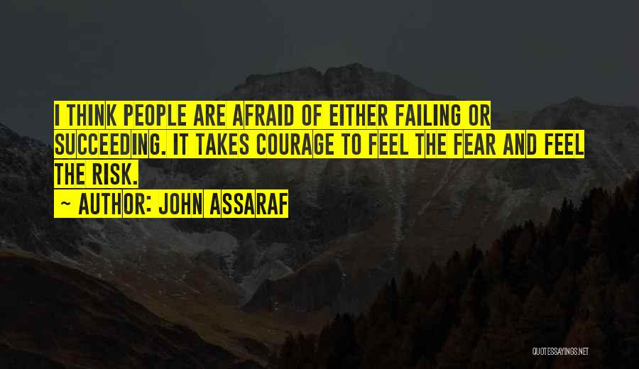 Fear Of Not Succeeding Quotes By John Assaraf