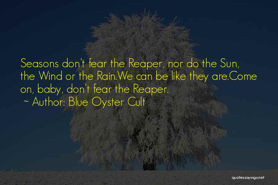 Fear The Reaper Quotes By Blue Oyster Cult