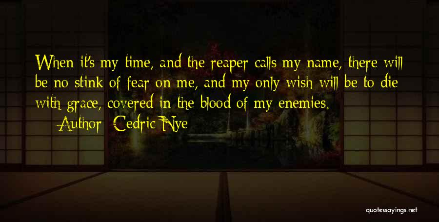 Fear The Reaper Quotes By Cedric Nye