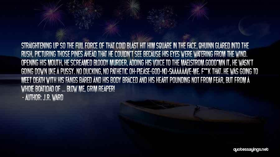 Fear The Reaper Quotes By J.R. Ward