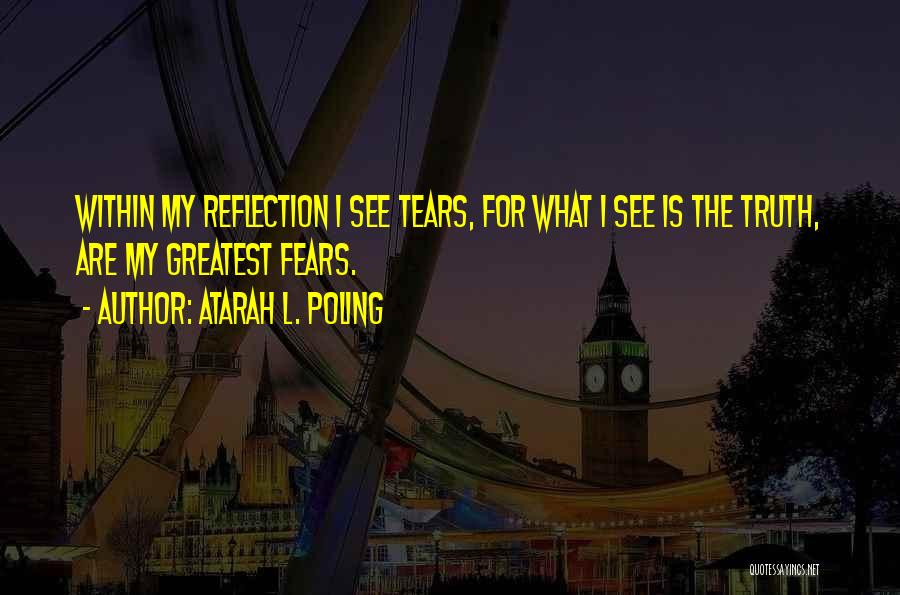 Fears Of Life Quotes By Atarah L. Poling